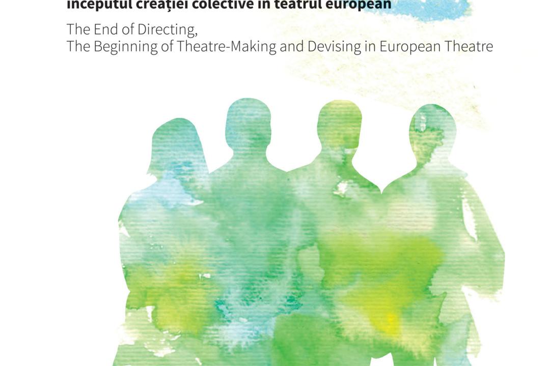 Sfîrșitul regiei, începutul creației colective în teatrul european – Iulia Popovici